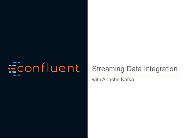 1Confidential Streaming Data Integration with Apache Kafka