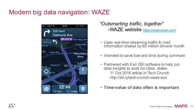 ® © 2016 MapR Technologies 11® © 2016 MapR Technologies 11 Modern big data navigation: WAZE • Uses real-time streaming tr...