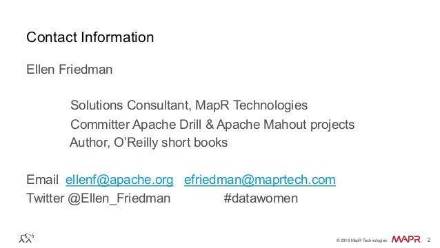 ® © 2016 MapR Technologies 2® © 2016 MapR Technologies 2 Contact Information Ellen Friedman Solutions Consultant, MapR Tec...