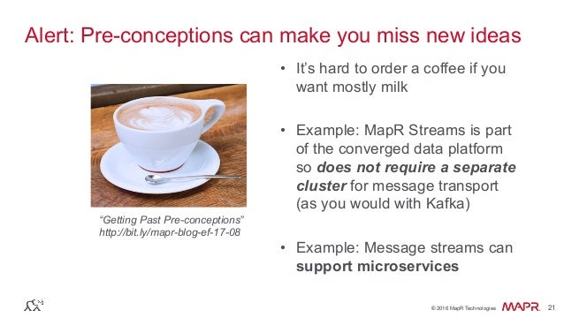 ® © 2016 MapR Technologies 21® © 2016 MapR Technologies 21 Alert: Pre-conceptions can make you miss new ideas • It's hard...
