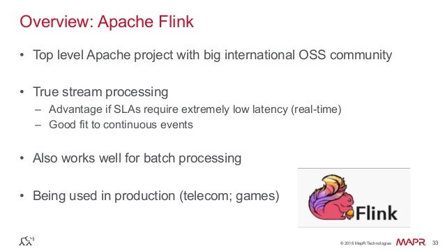 ® © 2016 MapR Technologies 33® © 2016 MapR Technologies 33 Overview: Apache Flink • Top level Apache project with big int...