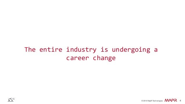 ® © 2016 MapR Technologies 4® © 2016 MapR Technologies 4 The  entire  industry  is  undergoing  a   career  ...