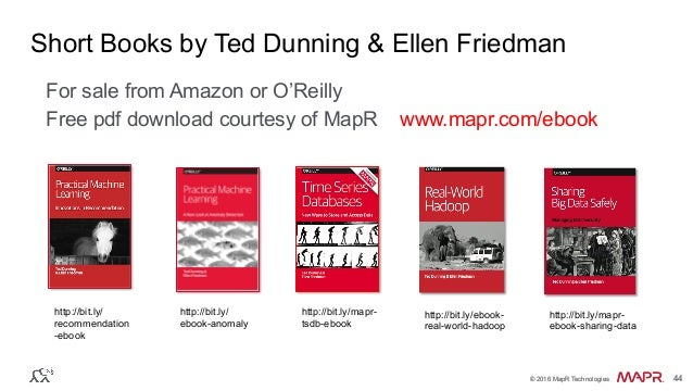 ® © 2016 MapR Technologies 44® © 2016 MapR Technologies 44 Short Books by Ted Dunning & Ellen Friedman For sale from Amazo...