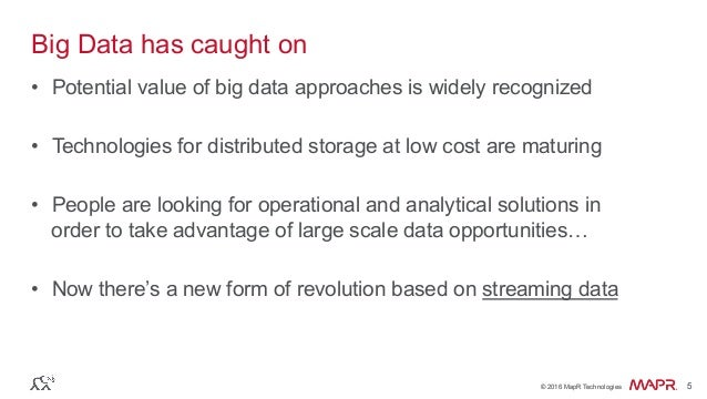 ® © 2016 MapR Technologies 5® © 2016 MapR Technologies 5 Big Data has caught on • Potential value of big data approaches ...
