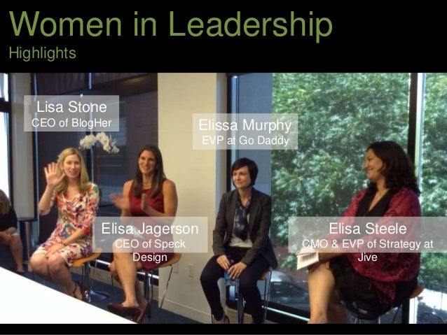 Women in Leadership Highlights Elisa Jagerson CEO of Speck Design Elissa Murphy EVP at Go Daddy Lisa Stone CEO of BlogHer ...