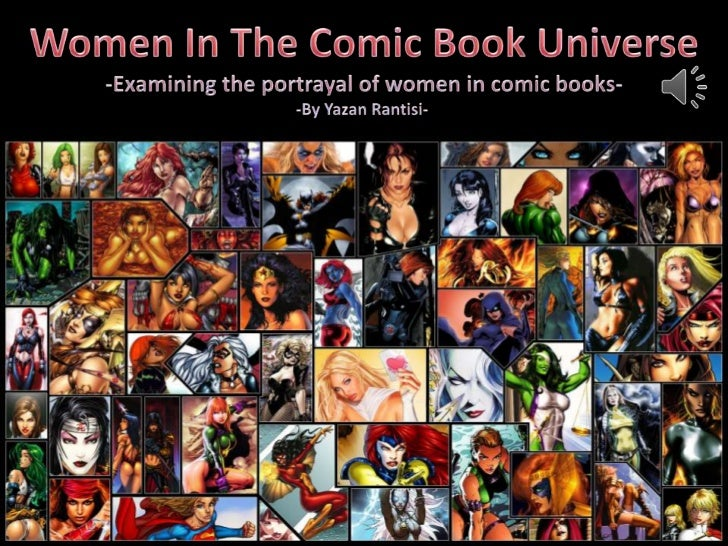 Women In The Comic Book Universe<br />-Examining the portrayal of women in comic books-<br />-By Yazan Rantisi- <br />