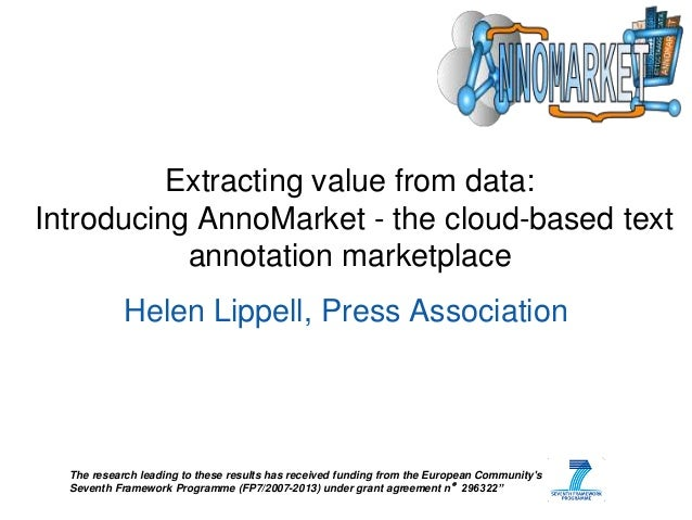 Extracting value from data: Introducing AnnoMarket - the cloud-based text annotation marketplace  Helen Lippell, Press Ass...