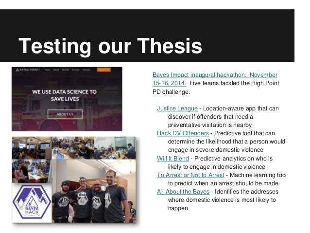 Testing our Thesis Bayes Impact inaugural hackathon: November 15-16, 2014. Five teams tackled the High Point PD challenge....