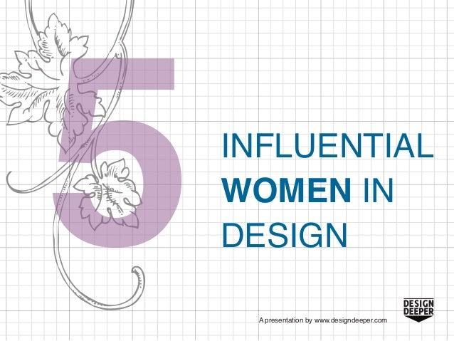 A presentation by www.designdeeper.comINFLUENTIALWOMEN INDESIGN
