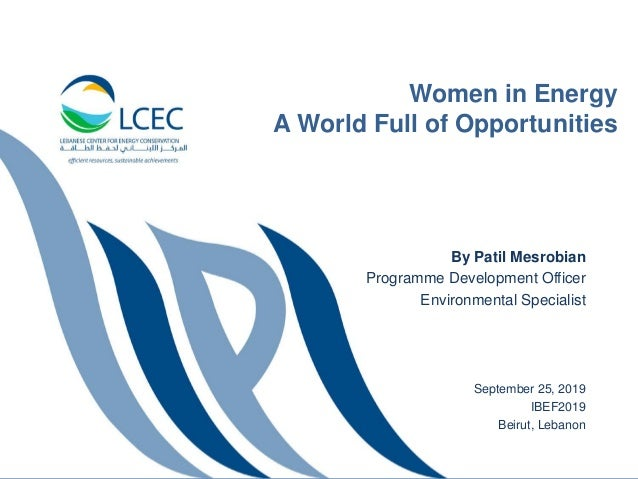 Women in Energy A World Full of Opportunities By Patil Mesrobian Programme Development Officer Environmental Specialist Se...