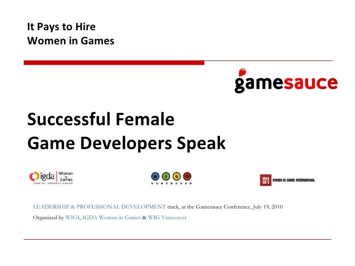 Successful Female  Game Developers Speak   It Pays to Hire Women in Games LEADERSHIP & PROFESSIONAL DEVELOPMENT  track, at...