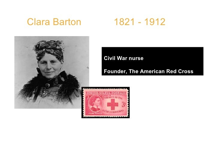 """Clara Barton  1821 - 1912 Civil War nurse Founder, The American Red Cross   QUOTE:  """" An institution or reform movement t..."""