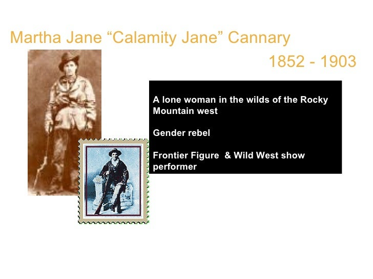 """Martha Jane """"Calamity Jane"""" Cannary  1852 - 1903 A lone woman in the wilds of the Rocky Mountain west   Gender rebel Front..."""