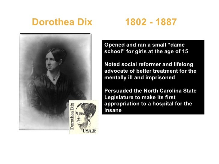 """Dorothea Dix  1802 - 1887   Opened and ran a small """"dame school"""" for girls at the age of 15 Noted social reformer and life..."""