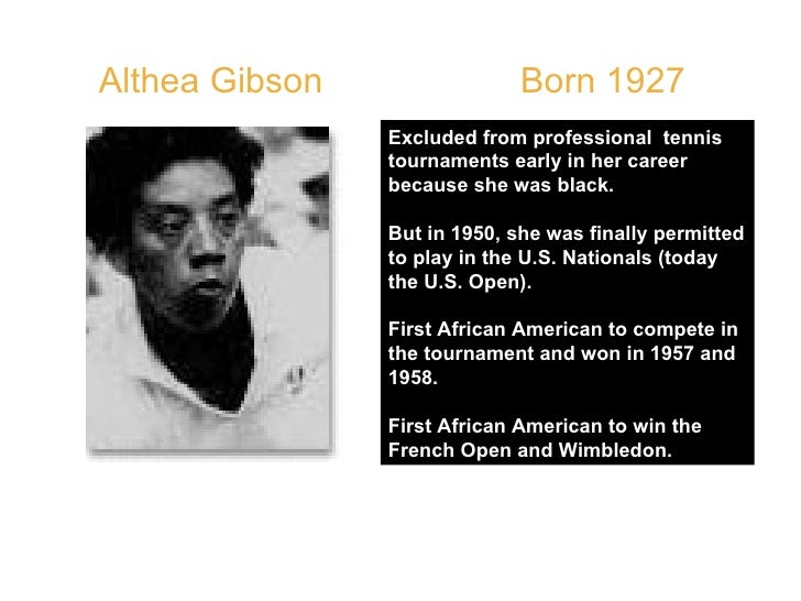 Althea Gibson  Born 1927  Excluded from professional  tennis tournaments early in her career because she was black.  But i...