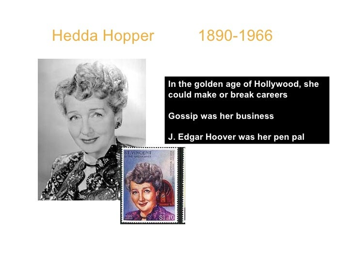 Hedda Hopper  1890-1966  In the golden age of Hollywood, she could make or break careers Gossip was her business J. Edgar ...
