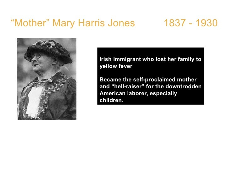 """"""" Mother"""" Mary Harris Jones  1837 - 1930 Irish immigrant who lost her family to yellow fever Became the self-proclaimed mo..."""