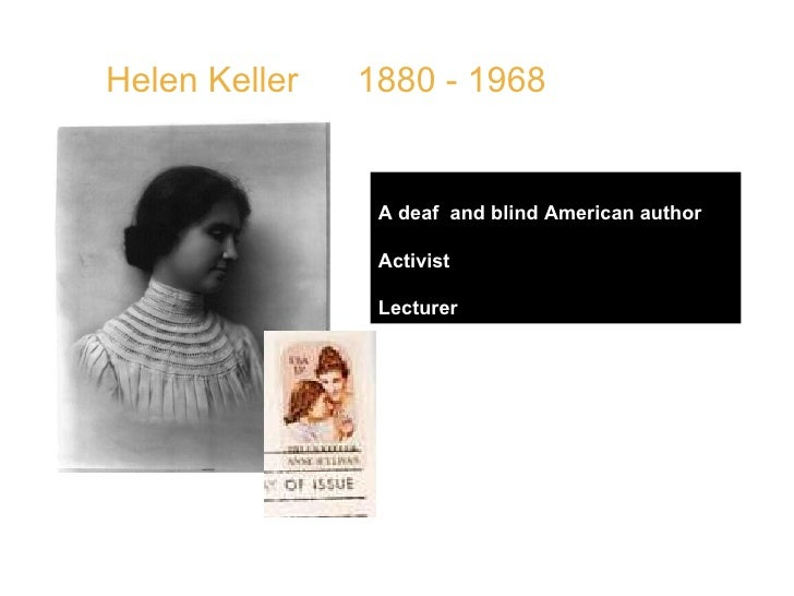 """Helen Keller  1880 - 1968  A deaf  and blind American author Activist  Lecturer QUOTE: """" The best and  most beautiful thin..."""