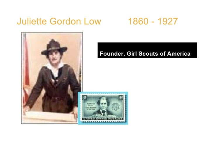 """Juliette Gordon Low  1860 - 1927 Founder, Girl Scouts of America QUOTE: """" The work of today is the history of tomorrow, an..."""
