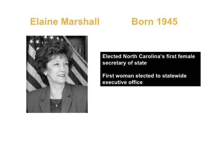 Elaine Marshall  Born 1945 Elected North Carolina's first female secretary of state First woman elected to statewide execu...