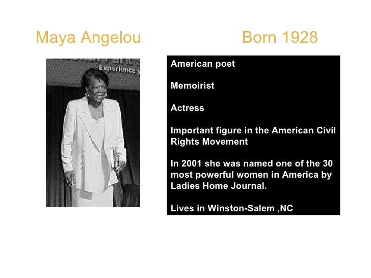 Maya Angelou  Born 1928  American poet Memoirist Actress Important figure in the American Civil Rights Movement In 2001 sh...
