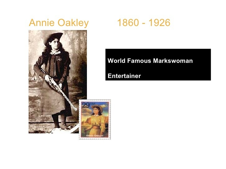 """Annie Oakley  1860 - 1926 World Famous Markswoman Entertainer QUOTE: """" I went all to pieces under the care of a home."""""""