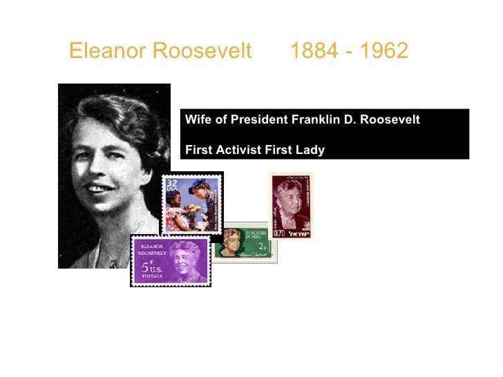 """Eleanor Roosevelt  1884 - 1962 Wife of President Franklin D. Roosevelt First Activist First Lady  QUOTE: """" I think that so..."""