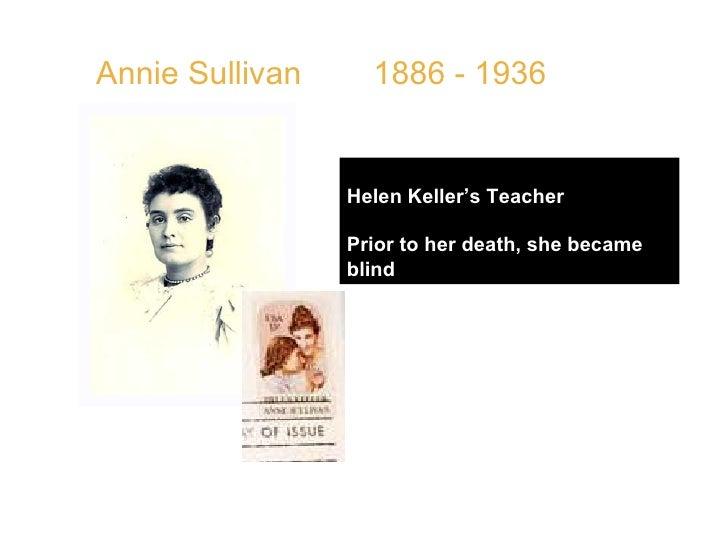 """Annie Sullivan  1886 - 1936 Helen Keller's Teacher Prior to her death, she became blind QUOTE: """" Children require guidance..."""