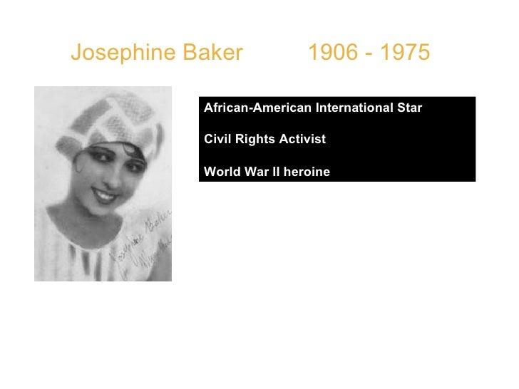 "Josephine Baker   1906 - 1975 African-American International Star Civil Rights Activist  World War II heroine   QUOTE: "" S..."