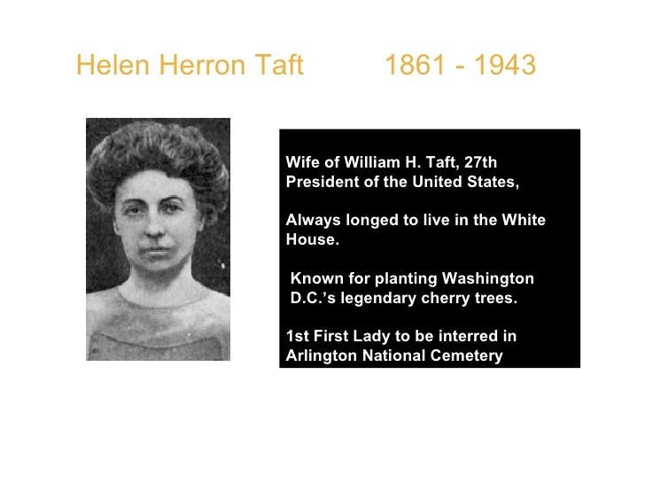 Helen Herron Taft  1861 - 1943 Wife of William H. Taft, 27th President of the United States,  Always longed to live in the...