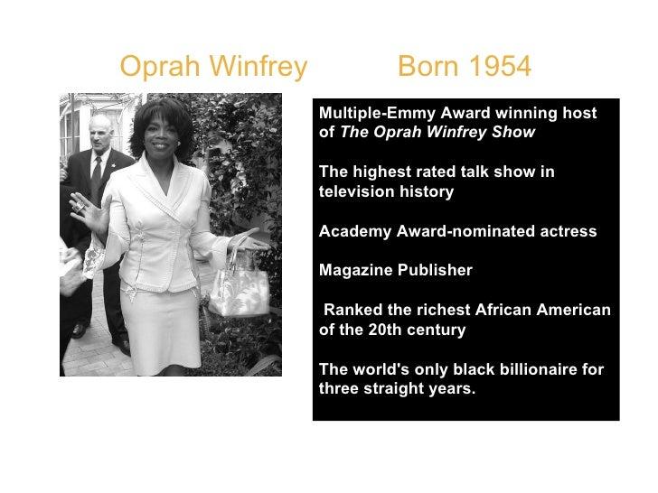 Oprah Winfrey  Born 1954 Multiple-Emmy Award winning host of  The Oprah Winfrey Show The highest rated talk show in televi...