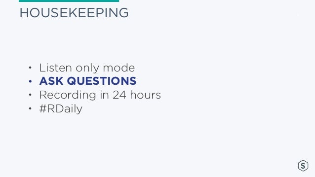 1HOUSEKEEPING • Listen only mode • ASK QUESTIONS • Recording in 24 hours • #RDaily