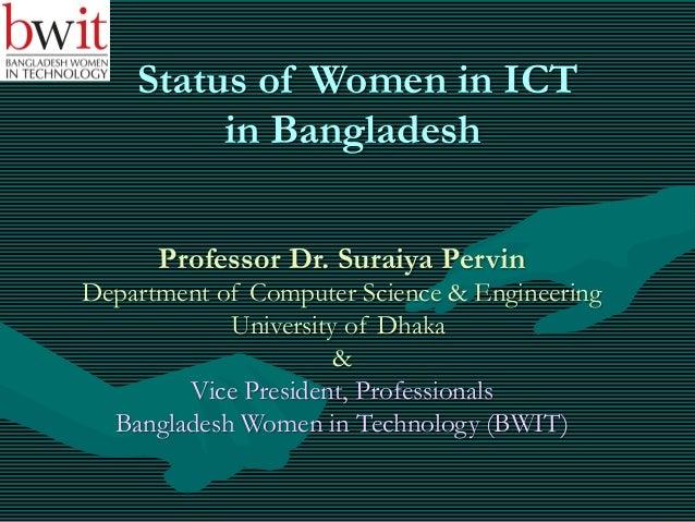 Status of Women in ICT in Bangladesh Professor Dr. Suraiya Pervin Department of Computer Science & Engineering University ...