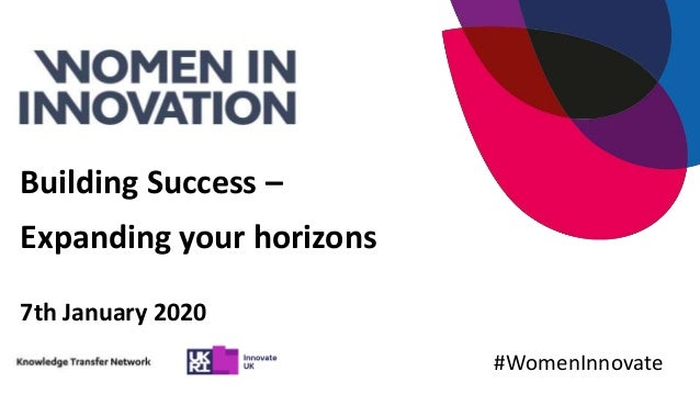 Building Success – Expanding your horizons 7th January 2020 #WomenInnovate