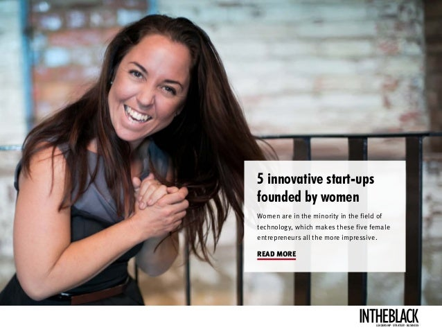 5 innovative start-ups founded by women Women are in the minority in the field of technology, which makes these five femal...
