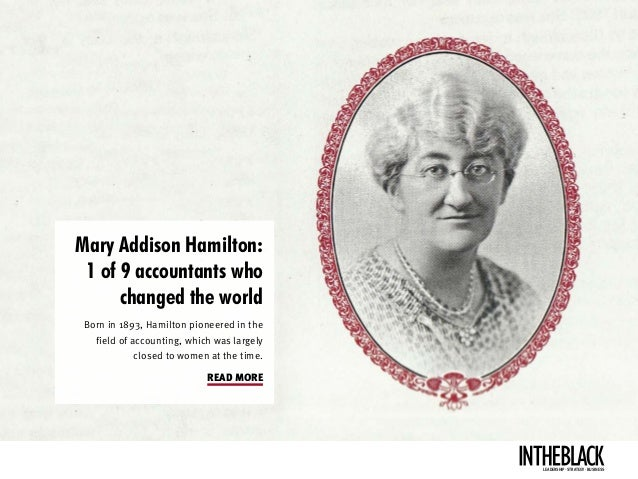 Mary Addison Hamilton: 1 of 9 accountants who changed the world Born in 1893, Hamilton pioneered in the field of accountin...