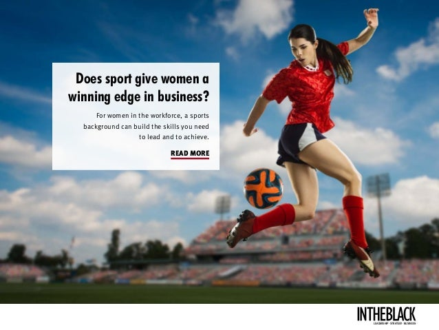 Does sport give women a winning edge in business? For women in the workforce, a sports background can build the skills you...
