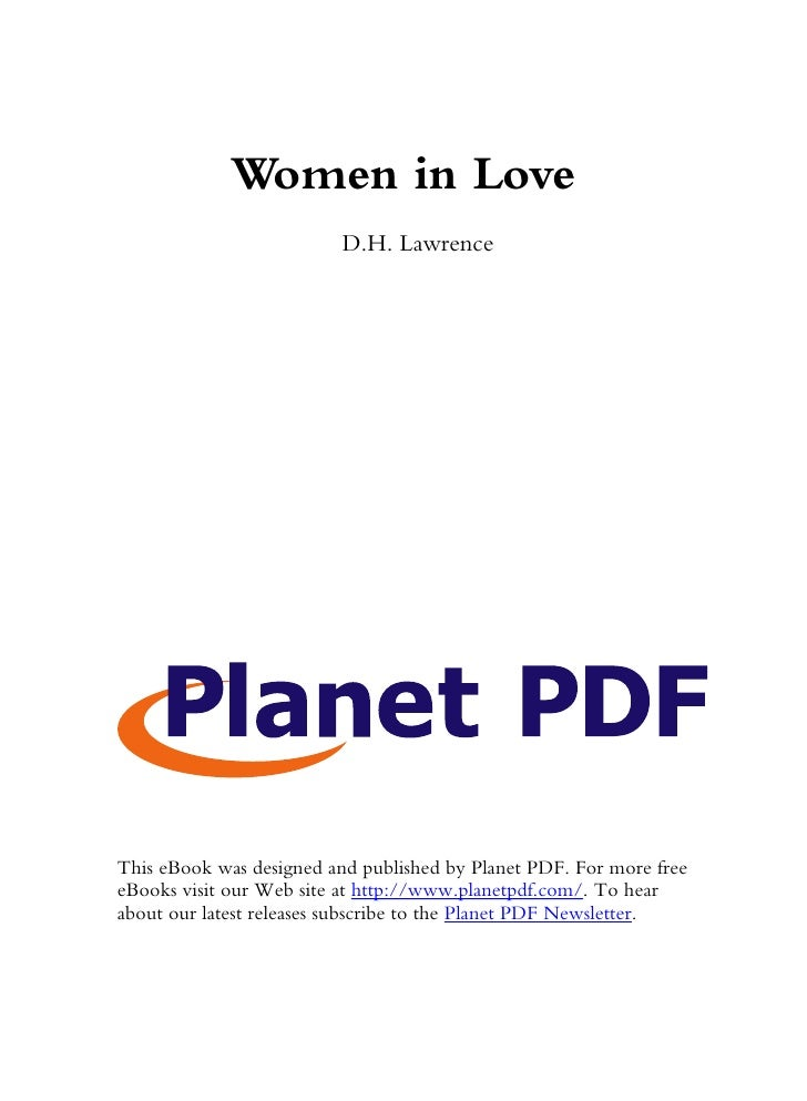 Women in Love                           D.H. Lawrence     This eBook was designed and published by Planet PDF. For more fr...