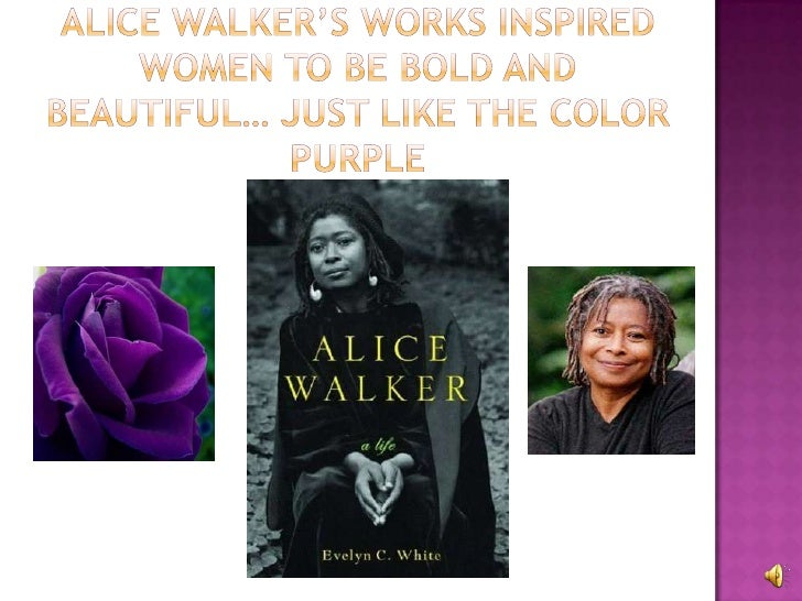 Alice walker's works inspired women to be bold and beautiful… just like the color purple<br />