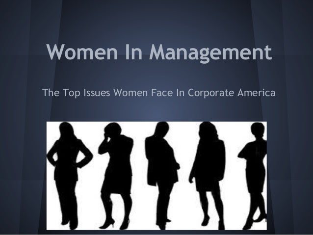 Women In Management The Top Issues Women Face In Corporate America
