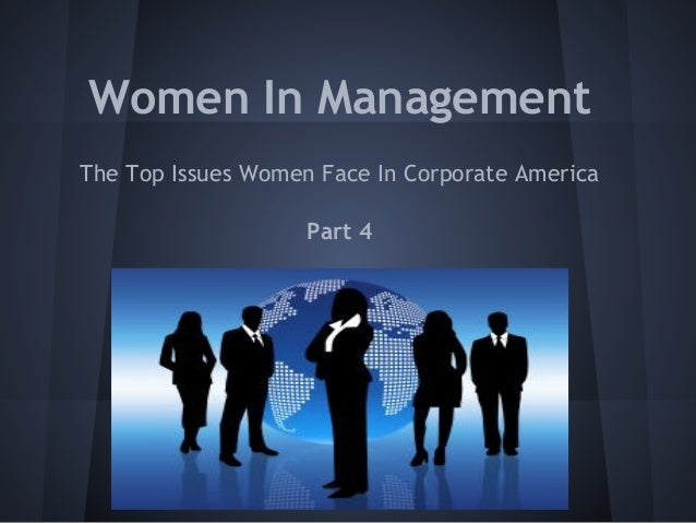 Women In Management The Top Issues Women Face In Corporate America Part 4