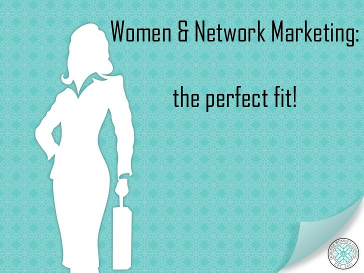 Women & Network Marketing:      the perfect fit!