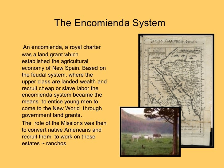 what is encomienda system What is the hacienda system these encomenderos thus also became hacendados and, even after the elimination of the encomienda system by the crown, the hacendados continued to recruit free labor to work on their estates, where crops like sugar, wheat.