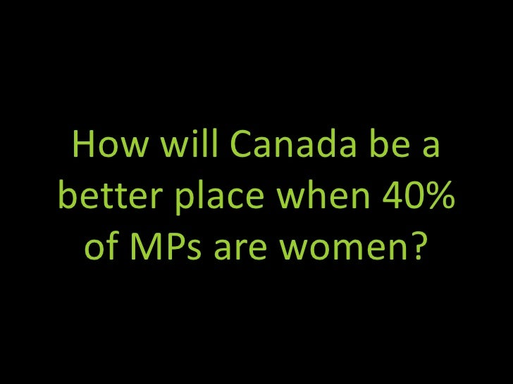 How will Canada be a better place when 40% of MPs are women?<br />