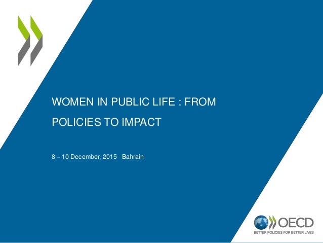 WOMEN IN PUBLIC LIFE : FROM POLICIES TO IMPACT 8 – 10 December, 2015 - Bahrain
