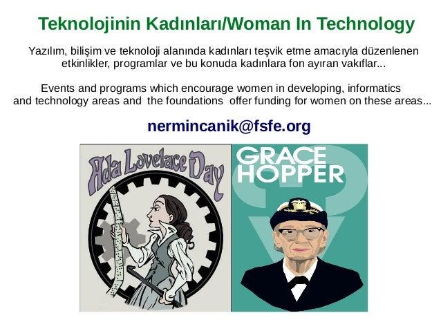 Teknolojinin Kadınları/Woman In Technology nermincanik@fsfe.org Events and programs which encourage women in developing, i...