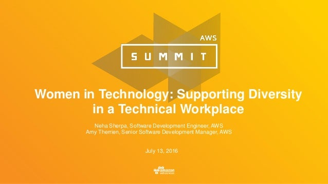 Women in Technology: Supporting Diversity in a Technical Workplace Neha Sherpa, Software Development Engineer, AWS Amy The...