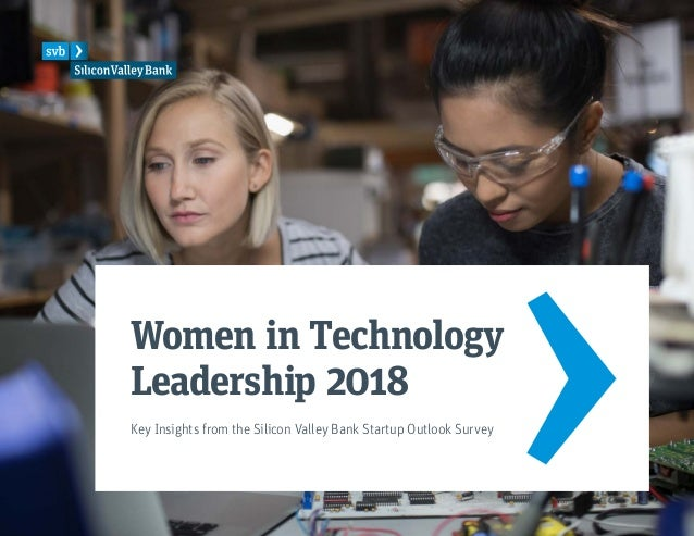 Key Insights from the Silicon Valley Bank Startup Outlook Survey Women in Technology Leadership 2018