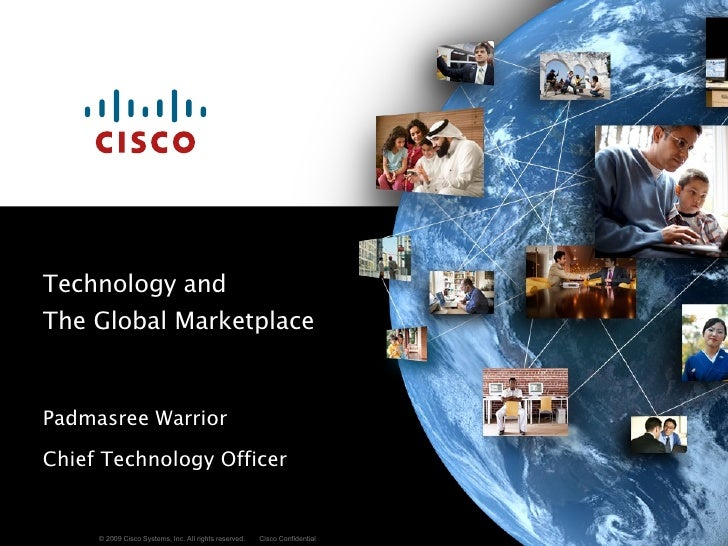 Technology and  The Global Marketplace  Padmasree Warrior Chief Technology Officer