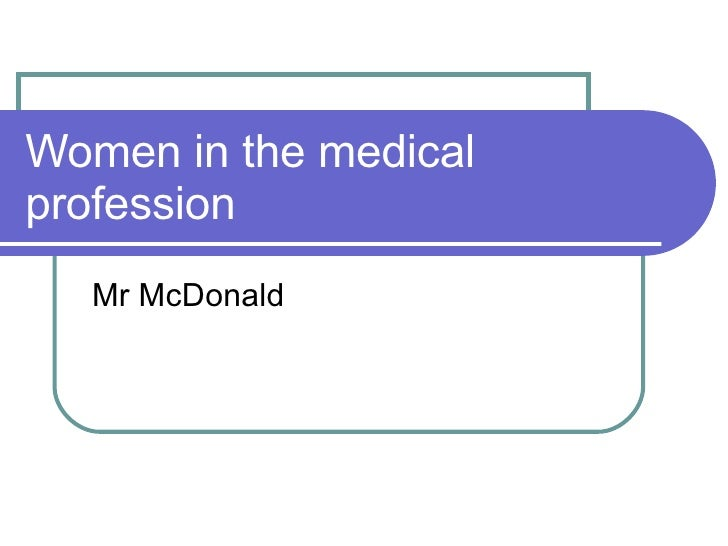 Women in the medical profession Mr McDonald